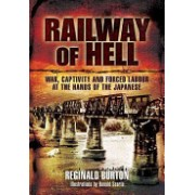 Railway of Hell - War Captivity and Forced Labour at the Hands of the Japanese (Burton Reginald)(Paperback) (9781848842991)