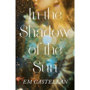 In the Shadow of the Sun, Hardcover/Em Castellan
