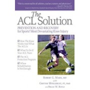The ACL Solution: Prevention and Recovery for Sports' Most Devastating Knee Injury, Paperback/Robert G. Marx