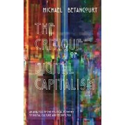 The Critique of Digital Capitalism: An Analysis of the Political Economy of Digital Culture and Technology, Paperback/Michael Betancourt