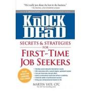 Knock 'em Dead Secrets & Strategies for First-Time Job Seekers, Paperback/Martin Yate