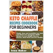 Keto Chaffle Recipes Cookbook for Beginners: Simple, Easy and Irresistible Low Carb and Gluten Free Ketogenic Waffle Recipes to Lose Weight, Reverse D, Paperback/Irma Baker
