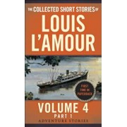 The Collected Short Stories of Louis L'Amour, Volume 4, Part 1: Adventure Stories, Paperback/Louis L'Amour