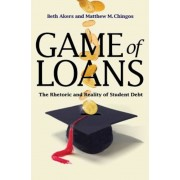 Game of Loans: The Rhetoric and Reality of Student Debt, Hardcover