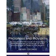 Progress and Poverty: An Inquiry Into the Cause of Industrial Depressions and of Increase of Want with Increase of Wealth; The Remedy, Paperback/Henry George