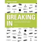 Breaking in: Over 100 Product Designers Reveal How to Build a Portfolio That Will Get You Hired, Paperback/Amina Horozic