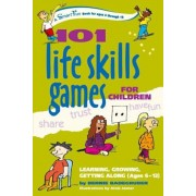 101 Life Skills Games for Children: Learning, Growing, Getting Along (Ages 6 to 12), Paperback