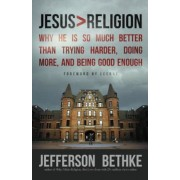 Jesus > Religion: Why He Is So Much Better Than Trying Harder, Doing More, and Being Good Enough, Paperback