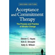 Acceptance and Commitment Therapy, Second Edition: The Process and Practice of Mindful Change, Paperback (2nd Ed.)/Steven C. Hayes