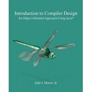 Introduction to Compiler Design: An Object-Oriented Approach Using Java(R), Paperback/John I. Moore