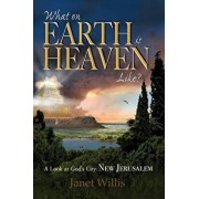 What on Earth Is Heaven Like?: A Look at God's City: New Jerusalem, Paperback/Janet Willis