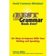 The Best Little Grammar Book Ever! 101 Ways to Impress with Your Writing and Speaking, Paperback/Arlene Miller