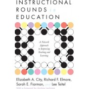 Instructional Rounds in Education A Network Approach to Improving Teaching and Learning