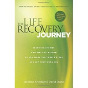 The Life Recovery Journey: Inspiring Stories and Biblical Wisdom for Your Journey Through the Twelve Steps, Paperback/Stephen Arterburn