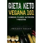 Dieta Keto Vegana 101 - Comidas, Planes, Nutrición y Recetas: La guía definitiva para perder peso rápidamente con una dieta Keto o cetogénica baja en, Paperback/Projectvegan