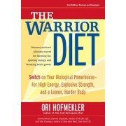 The Warrior Diet: Switch on Your Biological Powerhouse for High Energy, Explosive Strength, and a Leaner, Harder Body, Paperback