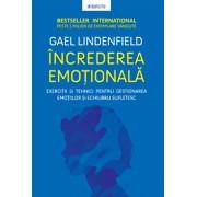 Increderea emotionala. Exercitii si tehnici pentru gestionarea emotiilor si echilibru sufletesc/Gael Lindenfield