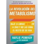 La Revoluci n del Metabolismo: Baje 14 Libras En 14 D as Y No Las Suba El Resto de Su Vida, Paperback/Haylie Pomroy