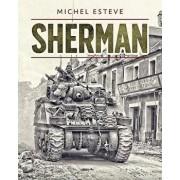 Sherman: The Story of the M4 Tank in World War II, Hardcover/Michel Esteve