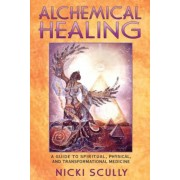 Alchemical Healing: A Guide to Spiritual, Physical, and Transformational Medicine, Paperback
