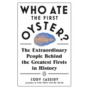 Who Ate the First Oyster?: The Extraordinary People Behind the Greatest Firsts in History, Paperback/Cody Cassidy