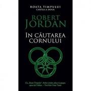 In cautarea cornului. Vol. 2 din seria 'Roata timpului'/Robert Jordan