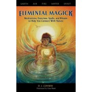 Elemental Magick: Meditations, Excercises, Spells, and Rituals to Help You Connect with Nature, Paperback