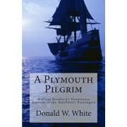 A Plymouth Pilgrim: William Bradford's Eyewitness Account of the Mayflower Passengers, Paperback/Donald W. White