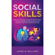 Social Skills: Simple Techniques to Manage Your Shyness, Improve Conversations, Develop Your Charisma and Make Friends In No Time, Hardcover/James W. Williams
