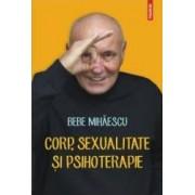 Corp sexualitate si psihoterapie - Bebe Mihaescu