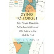 Dying to Forget - Oil, Power, Palestine, and the Foundations of U.S. Policy in the Middle East (Gendzier Irene L.)(Cartonat) (9780231152884)