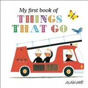My First Book of Things That Go, Hardcover/Alain Gree