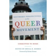 Southern Perspectives on the Queer Movement: Committed to Home, Hardcover