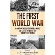 The First World War: A Captivating Guide to World War 1, The Battle of Verdun and the Battle of Somme, Hardcover/Captivating History
