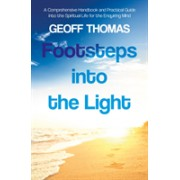 Footsteps into the Light - A Comprehensive Handbook and Practical Guide into the Spiritual Life for the Enquiring Mind: Spirituality and Reality (9781789015546)