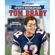 Glory Days Press Sports Biographies: Tom Brady, Hardcover