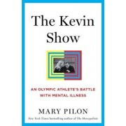 The Kevin Show: An Olympic Athlete's Battle with Mental Illness, Hardcover/Mary Pilon