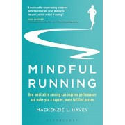Mindful Running: How Meditative Running Can Improve Performance and Make You a Happier, More Fulfilled Person, Paperback