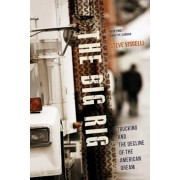 The Big Rig: Trucking and the Decline of the American Dream, Paperback