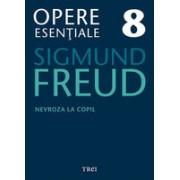 Freud Opere Esentiale vol. 8 Nevroza la copil