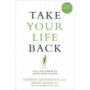 Take Your Life Back: How to Stop Letting the Past and Other People Control You, Paperback
