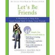Let's Be Friends: A Workbook to Help Kids Learn Social Skills & Make Great Friends, Paperback/Lawrence E. Shapiro