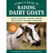Storey's Guide to Raising Dairy Goats, 5th Edition: Breeds, Care, Dairying, Marketing
