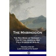 The Mabinogion: The Red Book of Hergest - The Myths, Legends and Folk Stories of Wales, Paperback/Lady Charlotte Guest