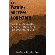 The Science of Wallace D. Wattles, The Science of Getting Rich, The Science of Being Great, The Science of Being Well, Paperback/Wallace D. Wattles