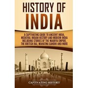 History of India: A Captivating Guide to Ancient India, Medieval Indian History, and Modern India Including Stories of the Maurya Empire, Paperback/Captivating History