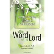 The Word of the Lord: 7 Essential Principles for Catholic Scripture Study, Paperback/Steven C. Smith