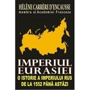 Imperiul Eurasiei. O istorie a imperiului rus de la 1552 pana astazi/Helene Carrere d' Encausse