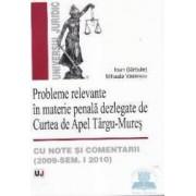 Probleme relevante in materie penala dezlegate de Curtea De Apel Targu-Mures - Ioan Garbulet