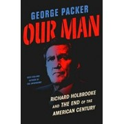 Our Man: Richard Holbrooke and the End of the American Century, Hardcover/George Packer